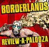 Borderlandsreviewapalooza